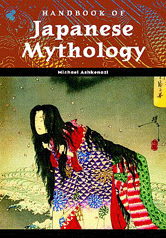 World Mythology: Handbook of Japanese Mythology