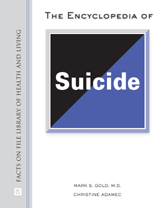 The Encyclopedia of Suicide by Mark S. Gold, Christine Adamec