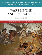 Reference Guide to the Major Wars and Conflicts in History: Wars in the Ancient World (Prehistory to 600 CE) by Charles Phillips, Alan Axelrod